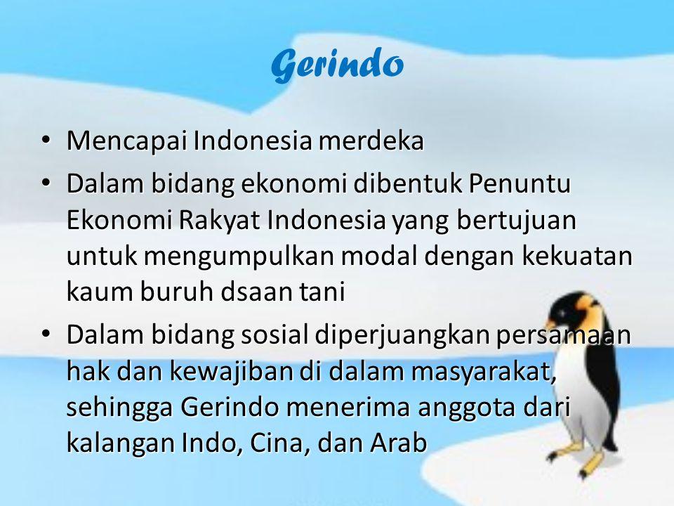 Gerindo Mencapai Indonesia merdeka Mencapai Indonesia merdeka Dalam bidang ekonomi dibentuk Penuntu Ekonomi Rakyat Indonesia yang bertujuan untuk meng