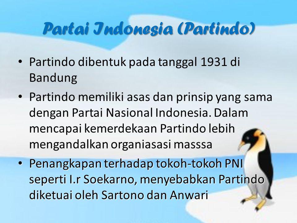 Partai Indonesia (Partindo) Partindo dibentuk pada tanggal 1931 di Bandung Partindo memiliki asas dan prinsip yang sama dengan Partai Nasional Indonesia.