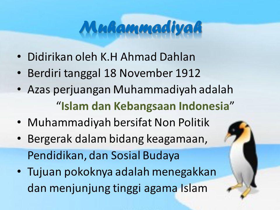 Didirikan oleh K.H Ahmad Dahlan Berdiri tanggal 18 November 1912 Azas perjuangan Muhammadiyah adalah Islam dan Kebangsaan Indonesia Muhammadiyah bersifat Non Politik Bergerak dalam bidang keagamaan, Pendidikan, dan Sosial Budaya Tujuan pokoknya adalah menegakkan dan menjunjung tinggi agama Islam