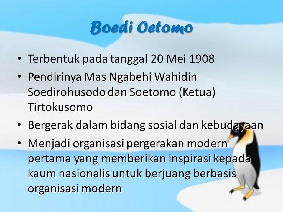 Boedi Oetomo Terbentuk pada tanggal 20 Mei 1908 Mas Ngabehi Wahidin Soedirohusodo dan Soetomo (Ketua) Tirtokusomo Pendirinya Mas Ngabehi Wahidin Soedirohusodo dan Soetomo (Ketua) Tirtokusomo Bergerak dalam bidang sosial dan kebudayaan Bergerak dalam bidang sosial dan kebudayaan Menjadi organisasi pergerakan modern pertama yang memberikan inspirasi kepada kaum nasionalis untuk berjuang berbasis organisasi modern Menjadi organisasi pergerakan modern pertama yang memberikan inspirasi kepada kaum nasionalis untuk berjuang berbasis organisasi modern