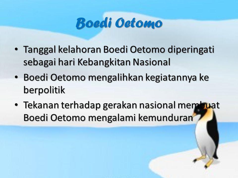 Boedi Oetomo Tanggal kelahoran Boedi Oetomo diperingati sebagai hari Kebangkitan Nasional Tanggal kelahoran Boedi Oetomo diperingati sebagai hari Keba