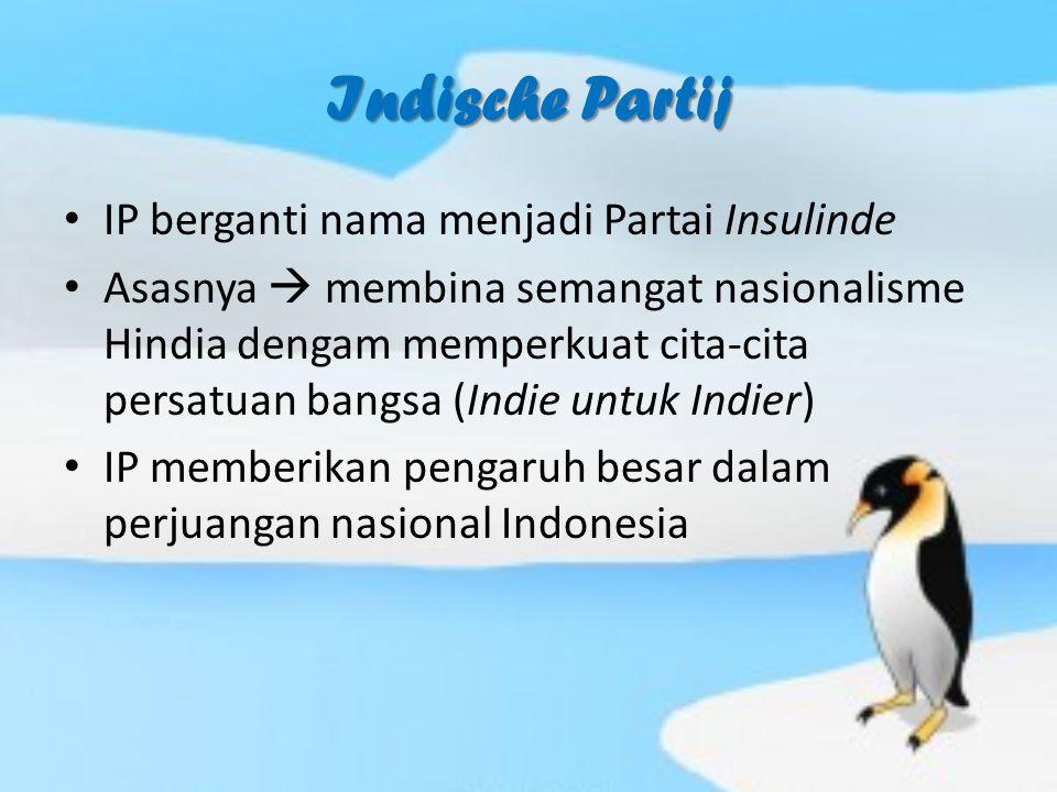 Indische Partij IP berganti nama menjadi Partai Insulinde Asasnya  membina semangat nasionalisme Hindia dengam memperkuat cita-cita persatuan bangsa (Indie untuk Indier) IP memberikan pengaruh besar dalam perjuangan nasional Indonesia