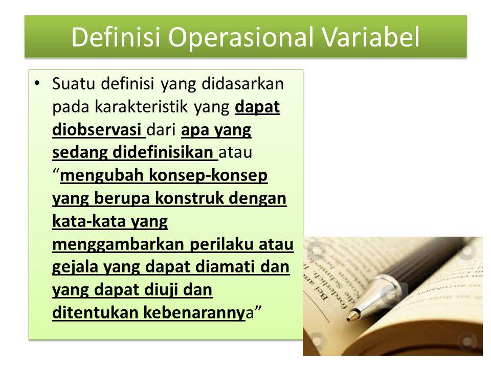 """Definisi Operasional Variabel Suatu definisi yang didasarkan pada karakteristik yang dapat diobservasi dari apa yang sedang didefinisikan atau """"mengub"""
