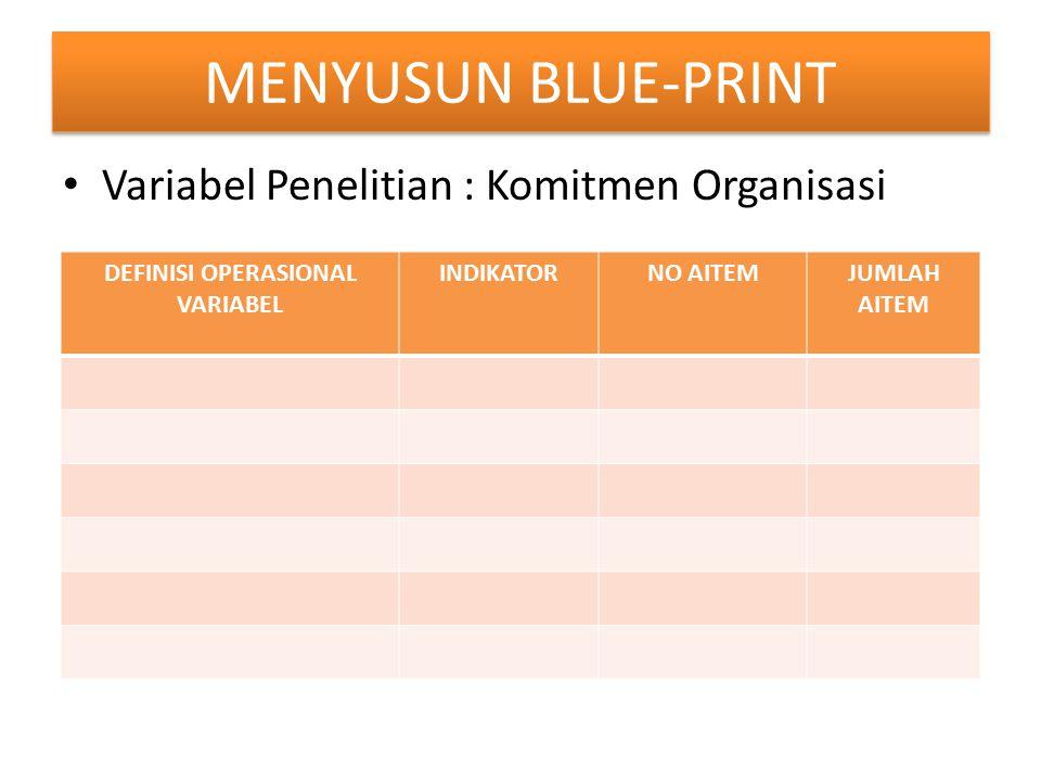 MENYUSUN BLUE-PRINT Variabel Penelitian : Komitmen Organisasi DEFINISI OPERASIONAL VARIABEL INDIKATORNO AITEMJUMLAH AITEM