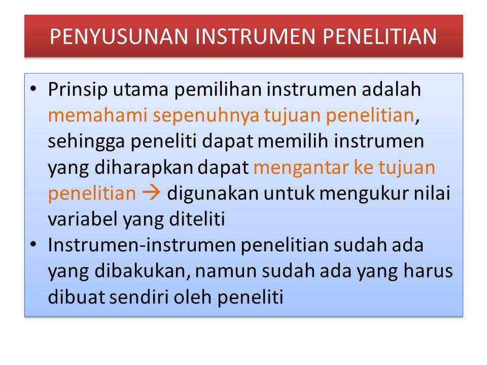PENYUSUNAN INSTRUMEN PENELITIAN Prinsip utama pemilihan instrumen adalah memahami sepenuhnya tujuan penelitian, sehingga peneliti dapat memilih instru