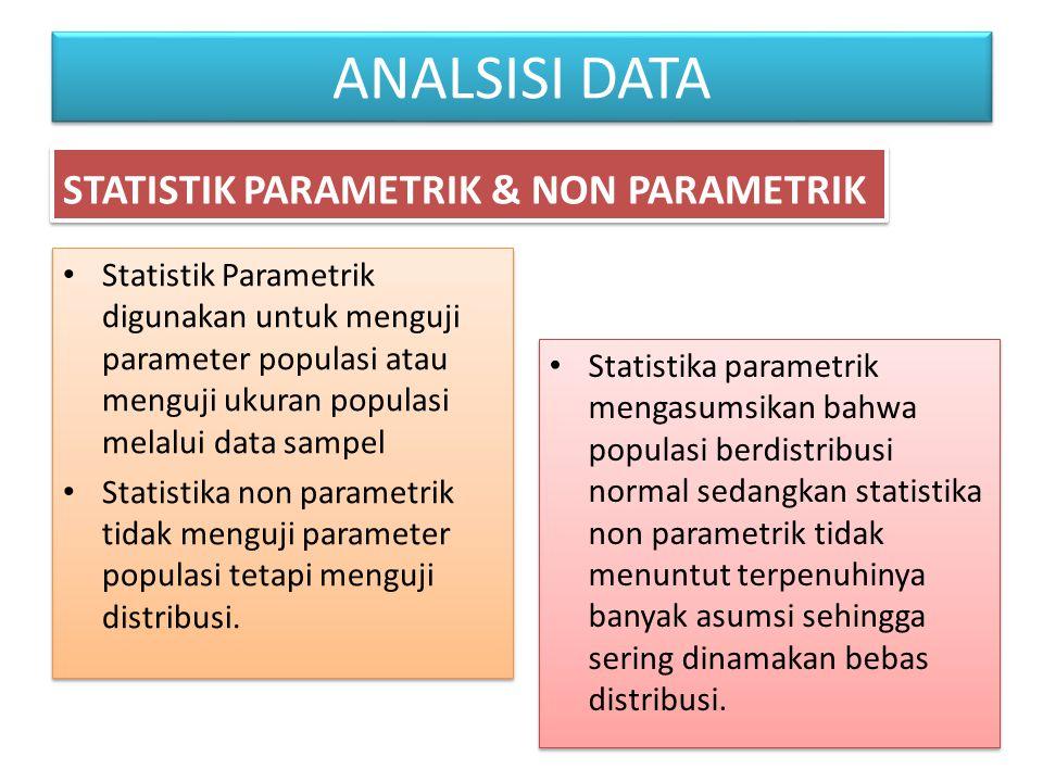 Statistik Parametrik digunakan untuk menguji parameter populasi atau menguji ukuran populasi melalui data sampel Statistika non parametrik tidak mengu