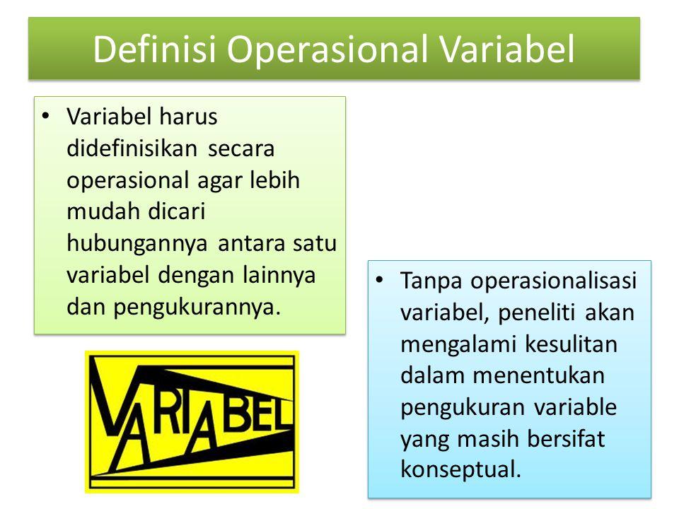 Definisi Operasional Variabel Suatu definisi yang didasarkan pada karakteristik yang dapat diobservasi dari apa yang sedang didefinisikan atau mengubah konsep-konsep yang berupa konstruk dengan kata-kata yang menggambarkan perilaku atau gejala yang dapat diamati dan yang dapat diuji dan ditentukan kebenarannya