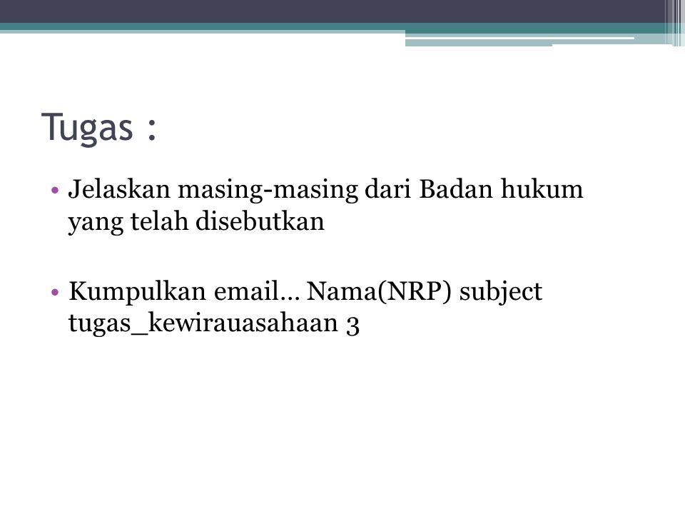 Tugas : Jelaskan masing-masing dari Badan hukum yang telah disebutkan Kumpulkan email… Nama(NRP) subject tugas_kewirauasahaan 3