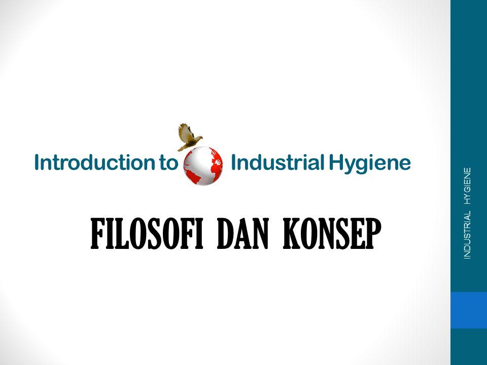 INDUSTRIAL HYGIENE Introduction to Industrial Hygiene FILOSOFI DAN KONSEP
