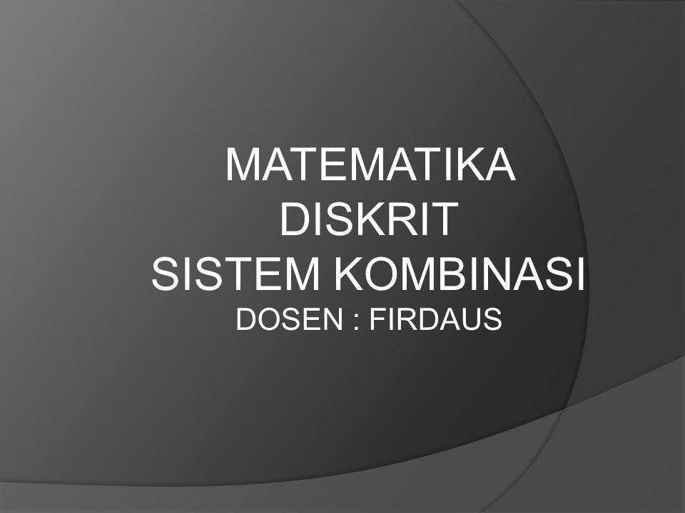 MATEMATIKA DISKRIT SISTEM KOMBINASI DOSEN : FIRDAUS