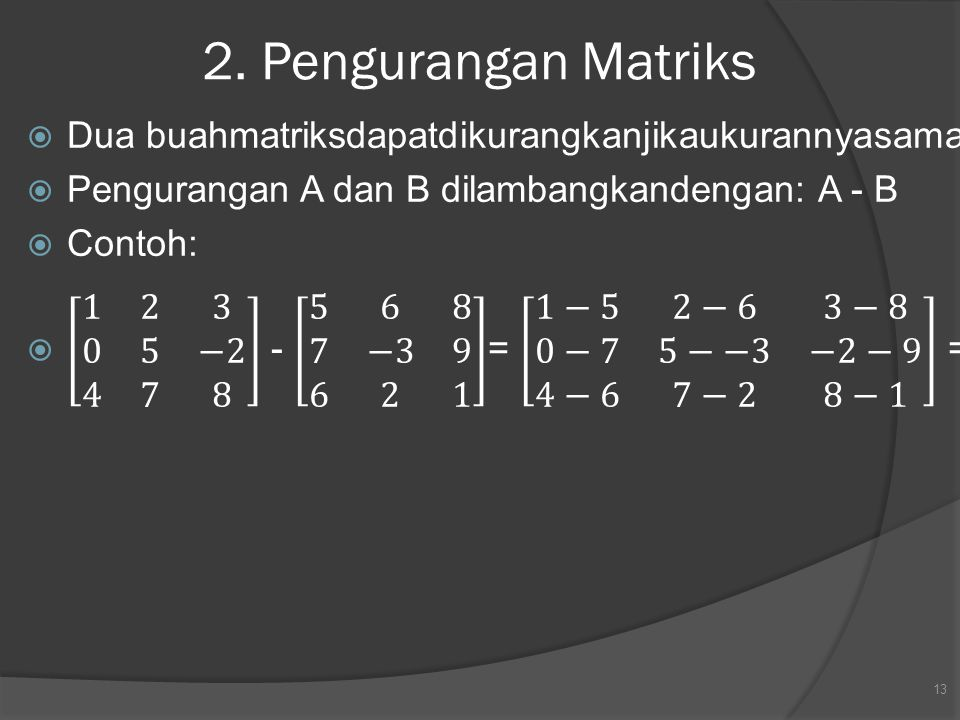 2. Pengurangan Matriks 13