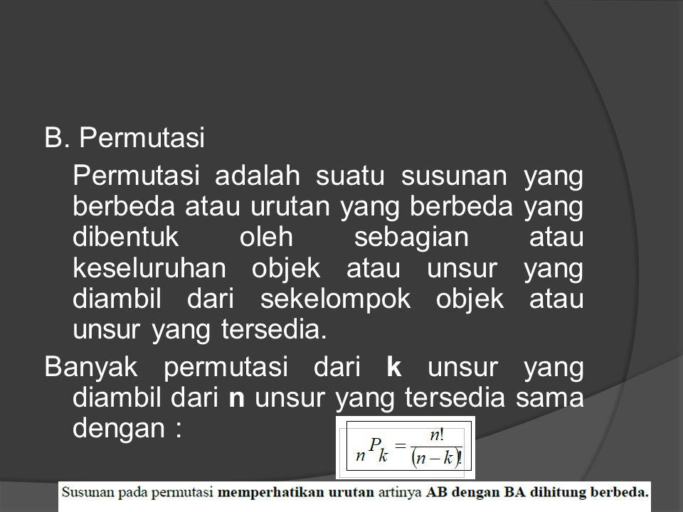 B. Permutasi Permutasi adalah suatu susunan yang berbeda atau urutan yang berbeda yang dibentuk oleh sebagian atau keseluruhan objek atau unsur yang d