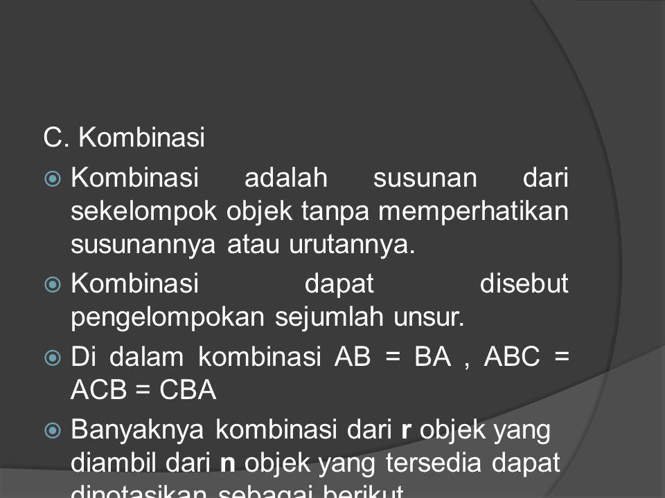 C. Kombinasi  Kombinasi adalah susunan dari sekelompok objek tanpa memperhatikan susunannya atau urutannya.  Kombinasi dapat disebut pengelompokan s