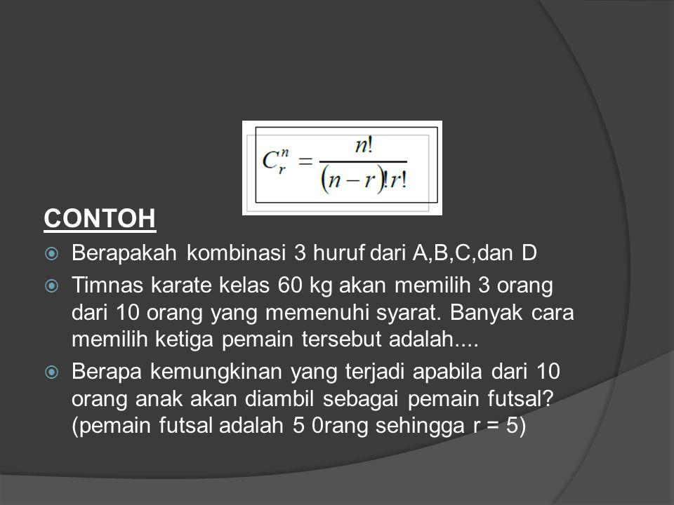 CONTOH  Berapakah kombinasi 3 huruf dari A,B,C,dan D  Timnas karate kelas 60 kg akan memilih 3 orang dari 10 orang yang memenuhi syarat.