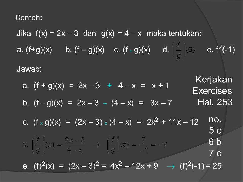 Contoh: a. (f + g)(x) = 2x – 3 + 4 – x = x + 1 Jika f(x) = 2x – 3 dan g(x) = 4 – x maka tentukan: a. (f+g)(x)b. (f – g)(x)c. (f x g)(x) d. e. f 2 (-1)