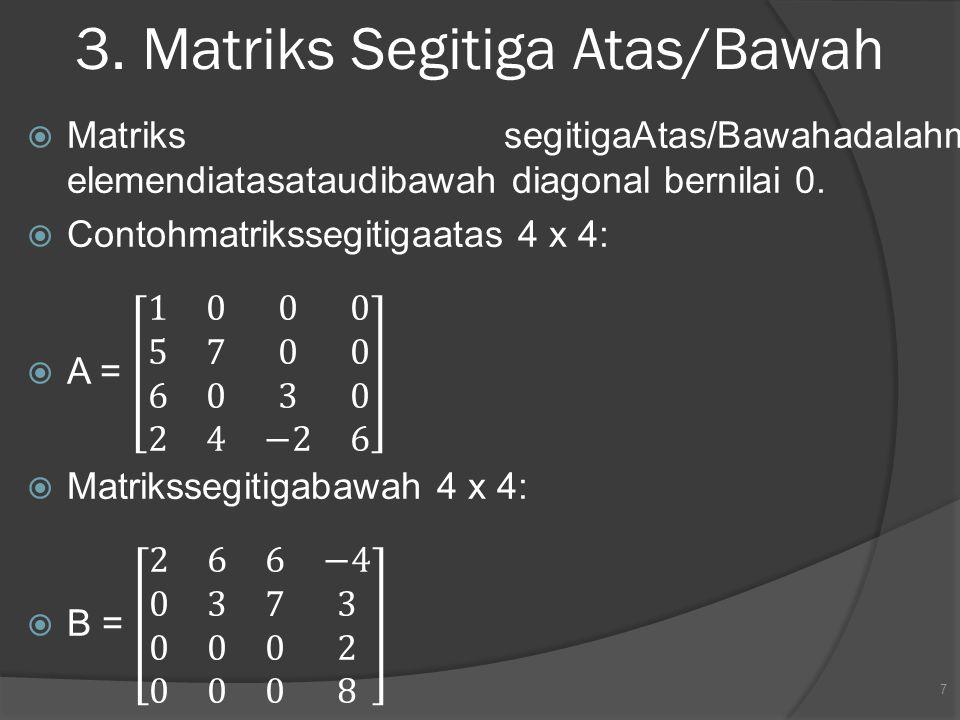 3. Matriks Segitiga Atas/Bawah 7