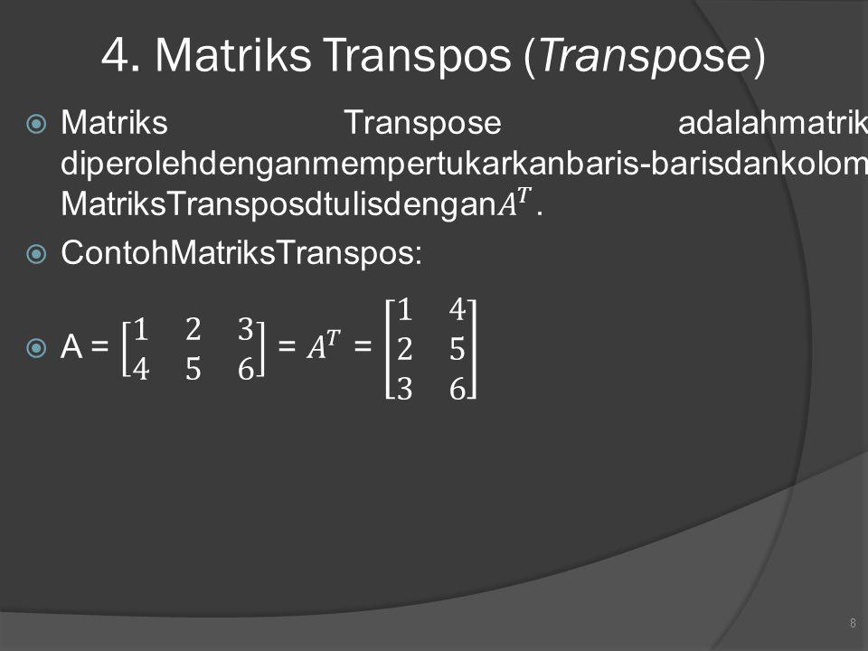 4. Matriks Transpos (Transpose) 8