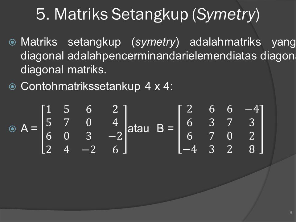 5. Matriks Setangkup (Symetry) 9