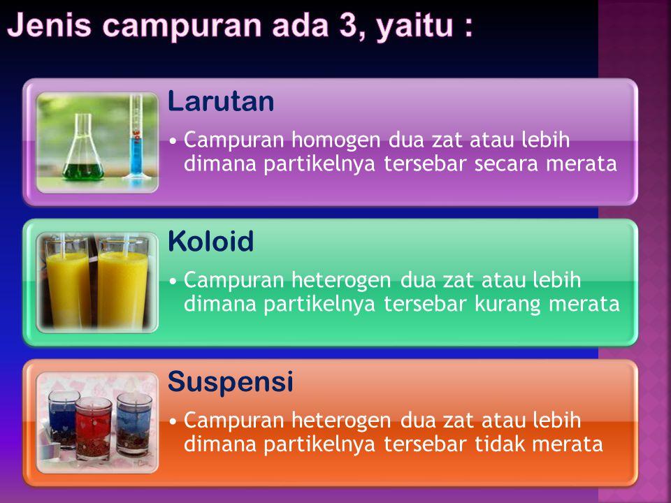 Campuran adalah gabungan dua atau lebih zat murni tanpa melalui reaksi kimia