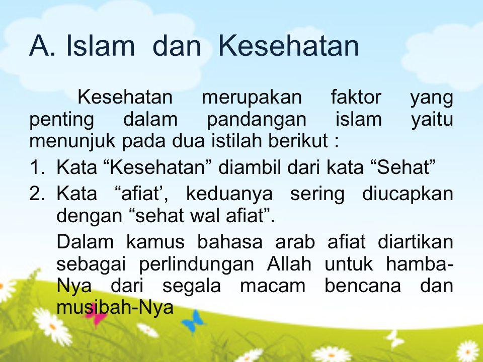 """A. Islam dan Kesehatan Kesehatan merupakan faktor yang penting dalam pandangan islam yaitu menunjuk pada dua istilah berikut : 1.Kata """"Kesehatan"""" diam"""