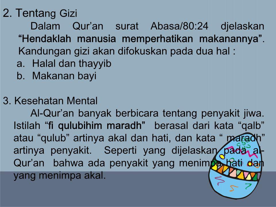 """2. Tenta ng Gizi Dalam Qur'an surat Abasa/80:24 djelaskan """"Hendaklah manusia memperhatikan makanannya"""". Kandungan gizi akan difokuskan pada dua hal :"""