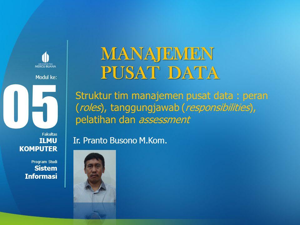 Modul ke: Fakultas Program Studi MANAJEMEN PUSAT DATA Struktur tim manajemen pusat data : peran (roles), tanggungjawab (responsibilities), pelatihan d