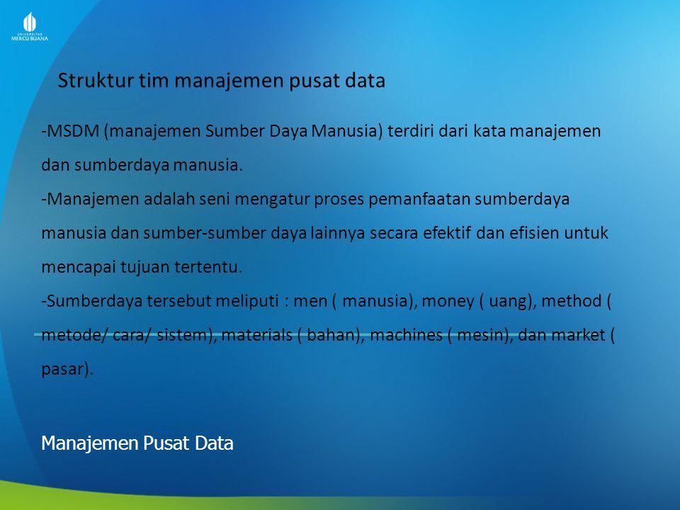Struktur tim manajemen pusat data Manajemen Pusat Data -MSDM (manajemen Sumber Daya Manusia) terdiri dari kata manajemen dan sumberdaya manusia. -Mana