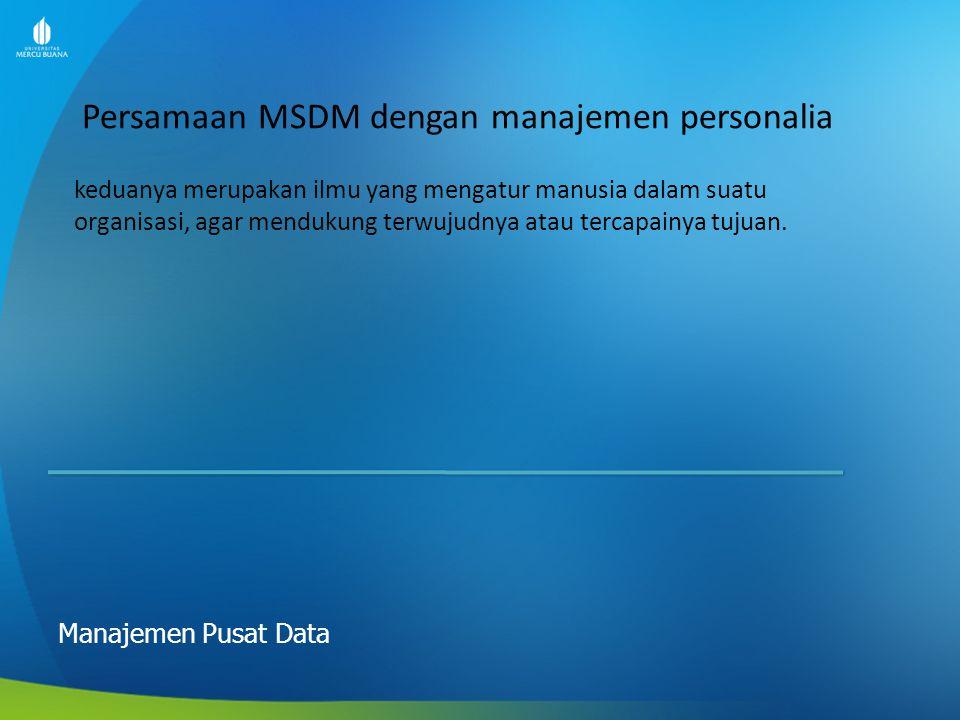 Persamaan MSDM dengan manajemen personalia Manajemen Pusat Data keduanya merupakan ilmu yang mengatur manusia dalam suatu organisasi, agar mendukung t