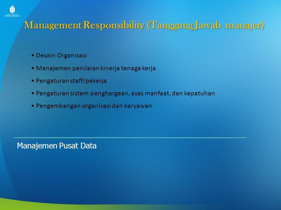 Management Responsibility (Tanggung Jawab manajer) Manajemen Pusat Data Desain Organisasi Manajemen penilaian kinerja tenaga kerja Pengaturan staff/pe