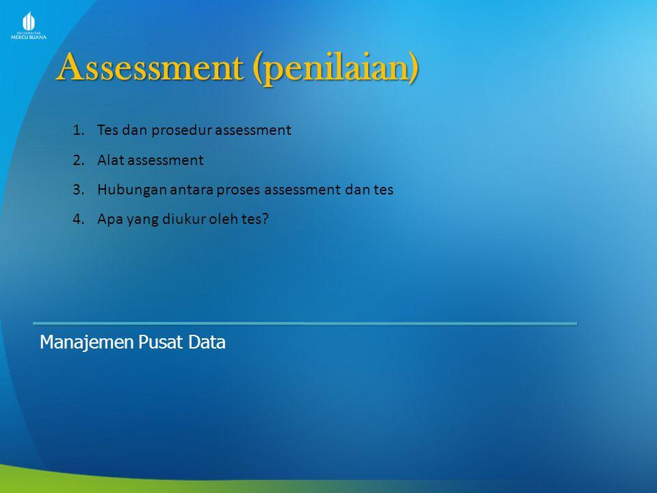 Assessment (penilaian) Manajemen Pusat Data 1.Tes dan prosedur assessment 2.Alat assessment 3.Hubungan antara proses assessment dan tes 4.Apa yang diu