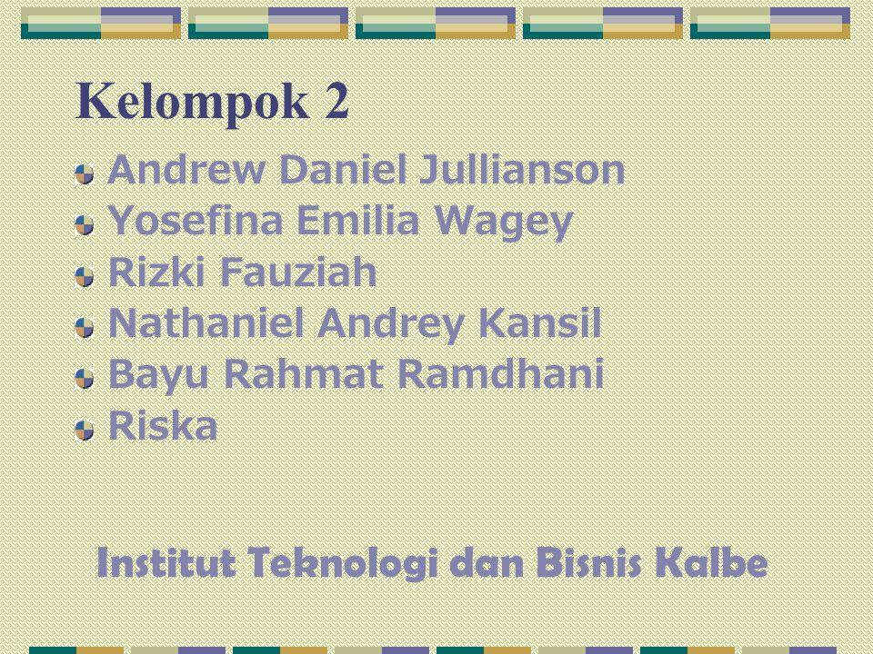 Kelompok 2 Andrew Daniel Jullianson Yosefina Emilia Wagey Rizki Fauziah Nathaniel Andrey Kansil Bayu Rahmat Ramdhani Riska Institut Teknologi dan Bisn