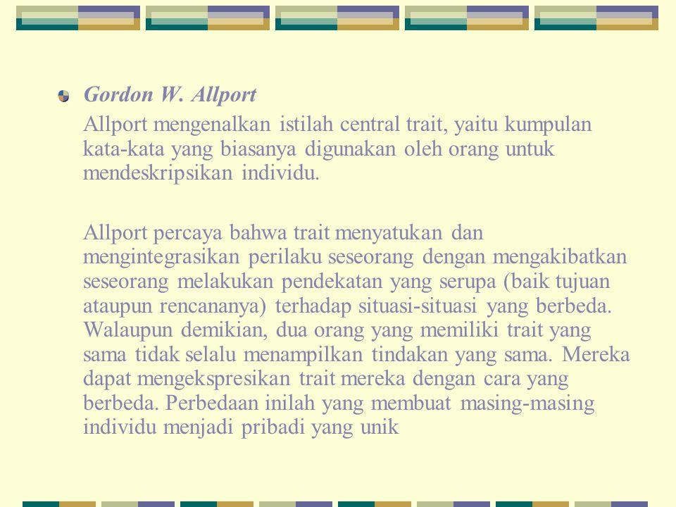 Gordon W. Allport Allport mengenalkan istilah central trait, yaitu kumpulan kata-kata yang biasanya digunakan oleh orang untuk mendeskripsikan individ