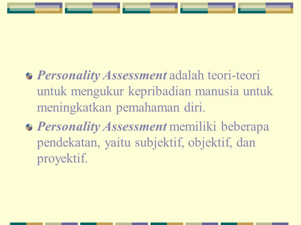 Personality Assessment adalah teori-teori untuk mengukur kepribadian manusia untuk meningkatkan pemahaman diri. Personality Assessment memiliki bebera