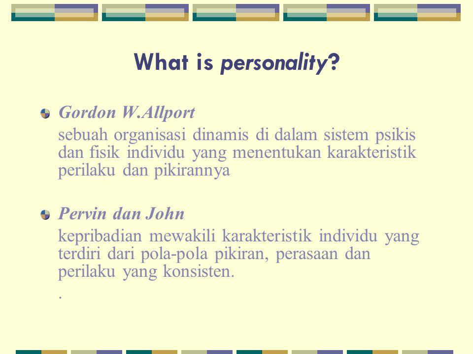 What is personality? Gordon W.Allport sebuah organisasi dinamis di dalam sistem psikis dan fisik individu yang menentukan karakteristik perilaku dan p