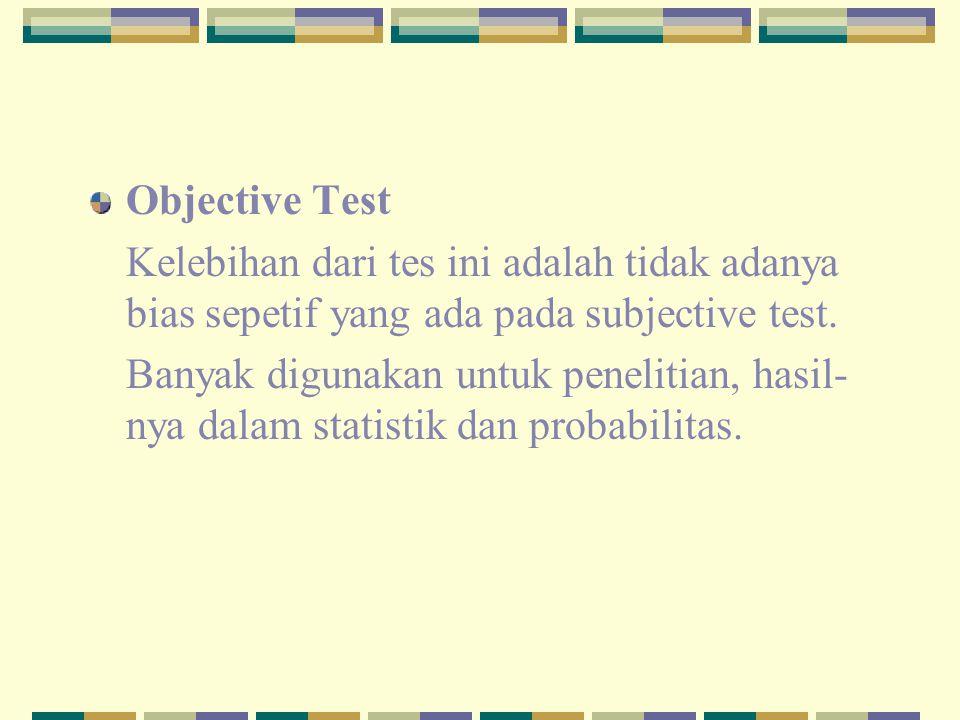 Objective Test Kelebihan dari tes ini adalah tidak adanya bias sepetif yang ada pada subjective test. Banyak digunakan untuk penelitian, hasil- nya da