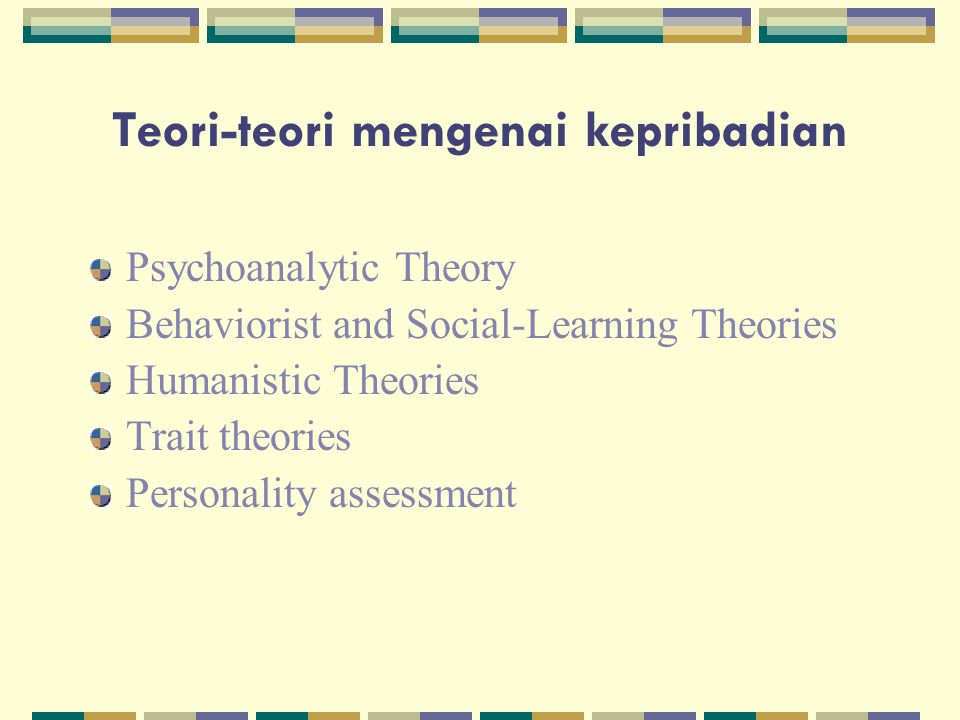 Teori-teori mengenai kepribadian Psychoanalytic Theory Behaviorist and Social-Learning Theories Humanistic Theories Trait theories Personality assessm
