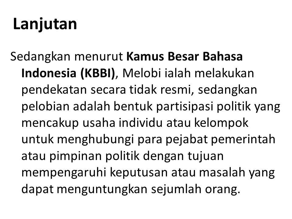 Lanjutan Sedangkan menurut Kamus Besar Bahasa Indonesia (KBBI), Melobi ialah melakukan pendekatan secara tidak resmi, sedangkan pelobian adalah bentuk