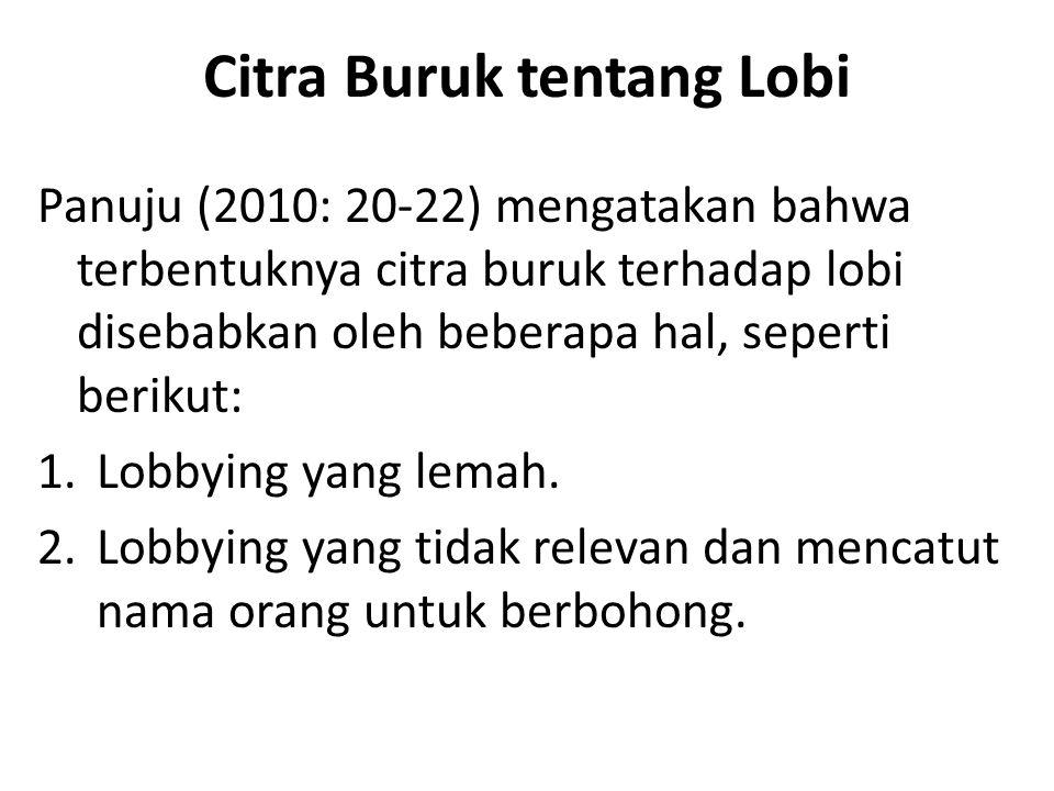 Citra Buruk tentang Lobi Panuju (2010: 20-22) mengatakan bahwa terbentuknya citra buruk terhadap lobi disebabkan oleh beberapa hal, seperti berikut: 1