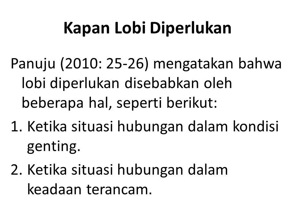 Kapan Lobi Diperlukan Panuju (2010: 25-26) mengatakan bahwa lobi diperlukan disebabkan oleh beberapa hal, seperti berikut: 1.Ketika situasi hubungan d