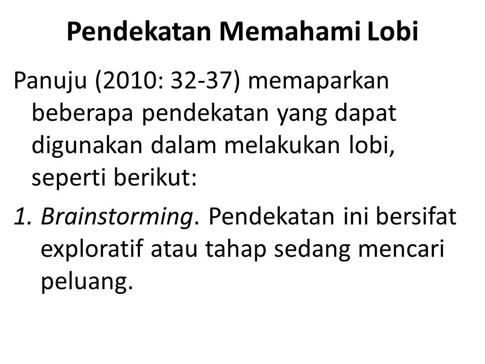 Pendekatan Memahami Lobi Panuju (2010: 32-37) memaparkan beberapa pendekatan yang dapat digunakan dalam melakukan lobi, seperti berikut: 1.Brainstormi