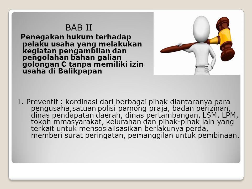 BAB II Penegakan hukum terhadap pelaku usaha yang melakukan kegiatan pengambilan dan pengolahan bahan galian golongan C tanpa memiliki izin usaha di B