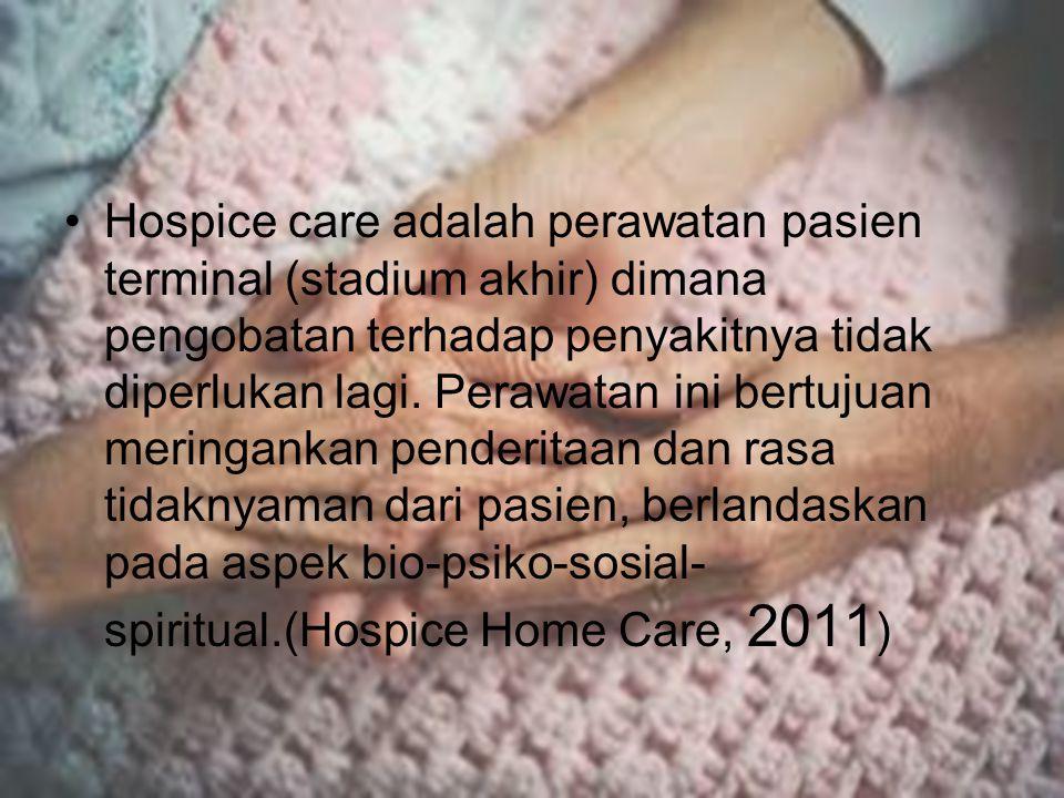 Hospice care adalah perawatan pasien terminal (stadium akhir) dimana pengobatan terhadap penyakitnya tidak diperlukan lagi. Perawatan ini bertujuan me