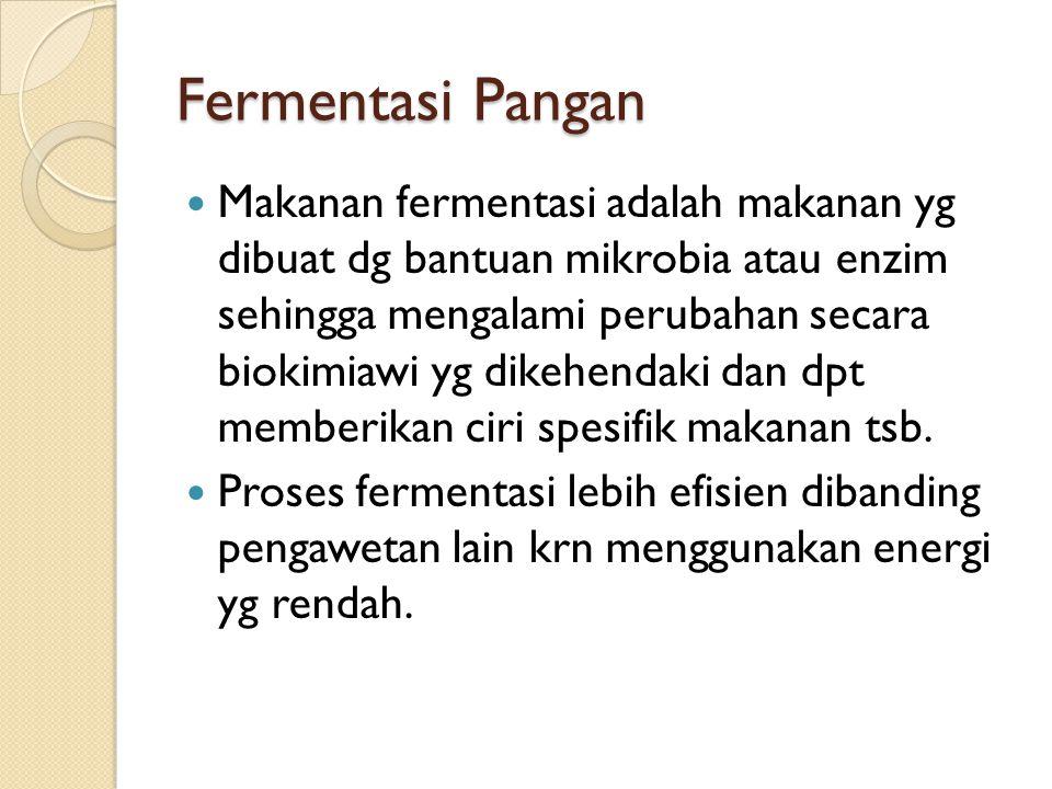 Fermentasi Pangan dari Bahan Berpati Tape Inokulum ragi : yeast & jamur amilolitik, bakteri asam laktat (BAL) Yeast & jamur amilolitik akan memecah pati mjd gula sederhana, fermentasi dilanjutkan yeast dan BAL Fermentasi berlangsung 1-2 hari  tekstur mjd lunak, berair, rasa dan aroma yang asam beralkohol