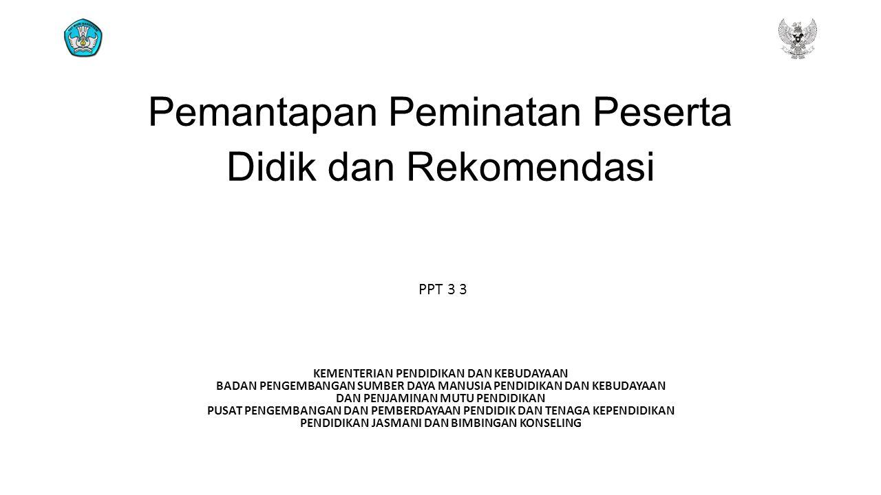Pemantapan Peminatan Peserta Didik dan Rekomendasi PPT 3 3 KEMENTERIAN PENDIDIKAN DAN KEBUDAYAAN BADAN PENGEMBANGAN SUMBER DAYA MANUSIA PENDIDIKAN DAN KEBUDAYAAN DAN PENJAMINAN MUTU PENDIDIKAN PUSAT PENGEMBANGAN DAN PEMBERDAYAAN PENDIDIK DAN TENAGA KEPENDIDIKAN PENDIDIKAN JASMANI DAN BIMBINGAN KONSELING
