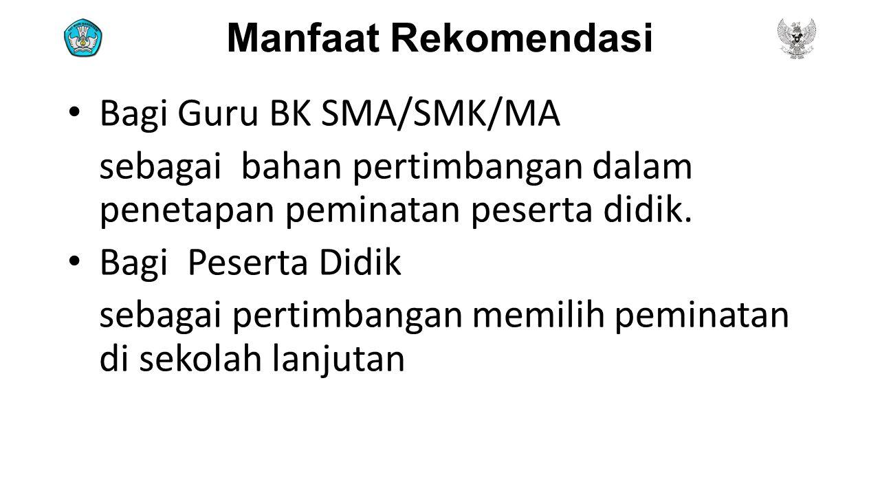 Manfaat Rekomendasi Bagi Guru BK SMA/SMK/MA sebagai bahan pertimbangan dalam penetapan peminatan peserta didik. Bagi Peserta Didik sebagai pertimbanga