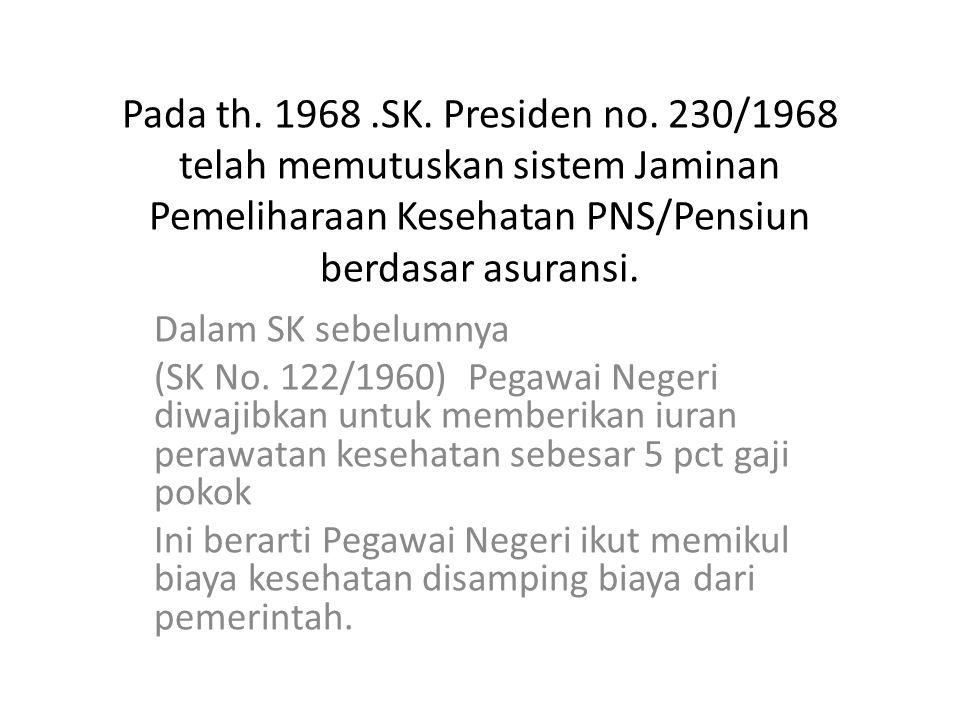 Pada th. 1968.SK. Presiden no. 230/1968 telah memutuskan sistem Jaminan Pemeliharaan Kesehatan PNS/Pensiun berdasar asuransi. Dalam SK sebelumnya (SK