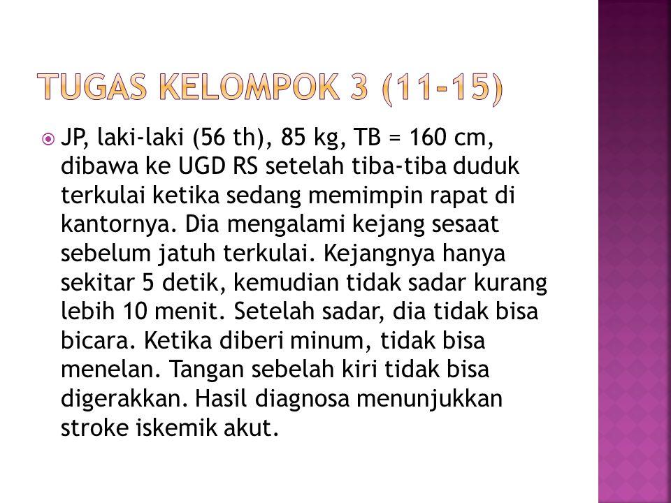  JP, laki-laki (56 th), 85 kg, TB = 160 cm, dibawa ke UGD RS setelah tiba-tiba duduk terkulai ketika sedang memimpin rapat di kantornya.
