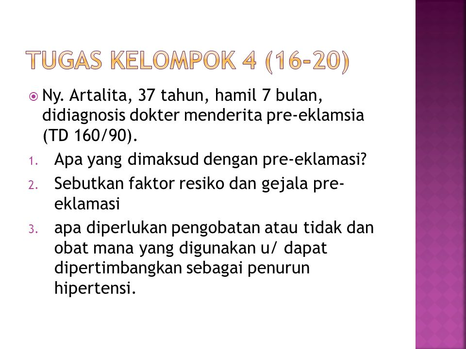  Ny. Artalita, 37 tahun, hamil 7 bulan, didiagnosis dokter menderita pre-eklamsia (TD 160/90).