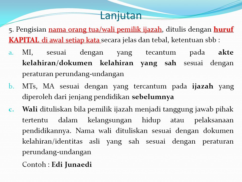 Lanjutan nama orang tua/wali pemilik ijazahhuruf KAPITAL di awal setiap kata 5. Pengisian nama orang tua/wali pemilik ijazah, ditulis dengan huruf KAP