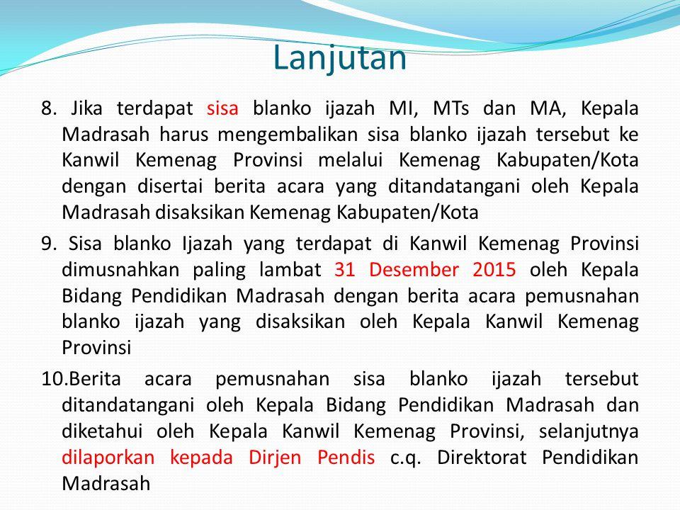 Lanjutan 8. Jika terdapat sisa blanko ijazah MI, MTs dan MA, Kepala Madrasah harus mengembalikan sisa blanko ijazah tersebut ke Kanwil Kemenag Provins